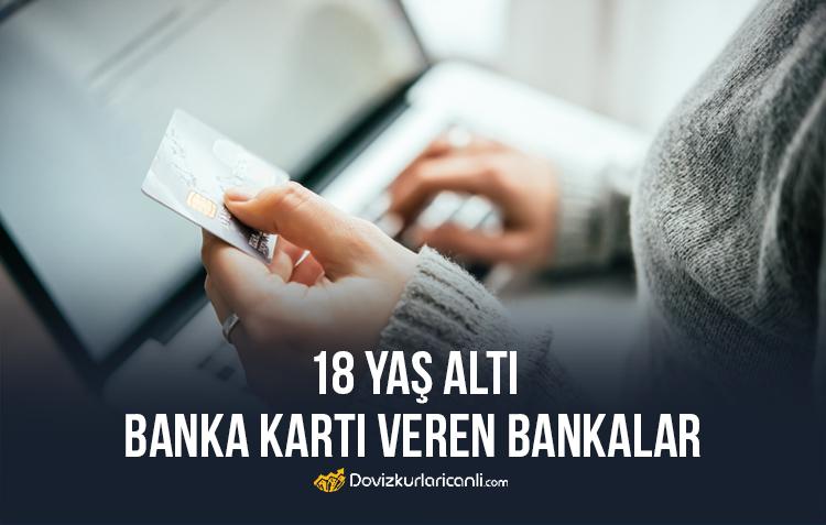 18 Yaş Altı Banka Kartı Veren Bankalar